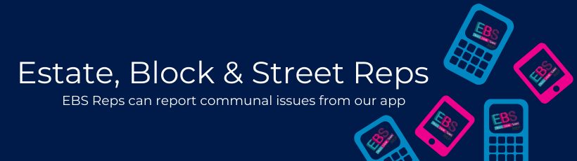 Estate, BLock and Street Reps banner. EBS Reps can report communal issues from our app.
